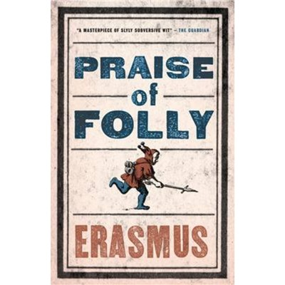 Praise of Folly by Erasmus; Desiderius