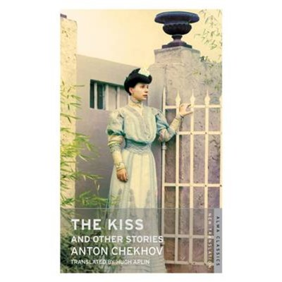 The Kiss and Other Stories: New Translation by Chekhov; Anton