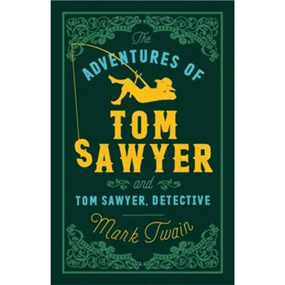 The Adventures of Tom Sawyer and Tom Sawyer; Detective by Twain; Mark