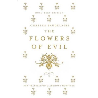 The Flowers of Evil: Dual Language and New Verse Translation by Baudelaire; Charles