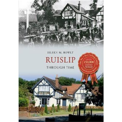 Ruislip Through Time by Bowlt; Eileen M.