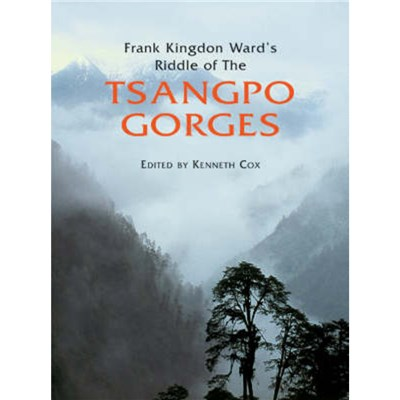 Frank Kingdon Ward's Riddle of the Tsangpo Gorges (revised Edition) by Kenneth Cox ; Ken Storm Jr ; Ian Baker