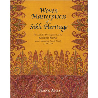 Woven Masterpieces of Sikh Heritage by Ames; Frank
