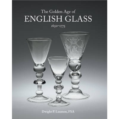 Golden Age of English Glass 1650-1775 by Lanmon; Dwight P.