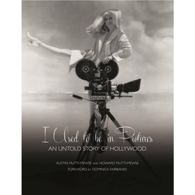 I Used to be in Pictures: An Untold Story of Hollywood by Mutti-Mewse; Austin|Mutti-Mewse; Howard