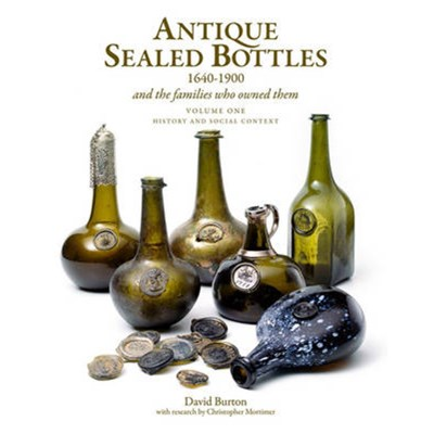 Antique Sealed Bottles 1640-1900: And the Families that Owned Them: 3 Volumes by Burton; David