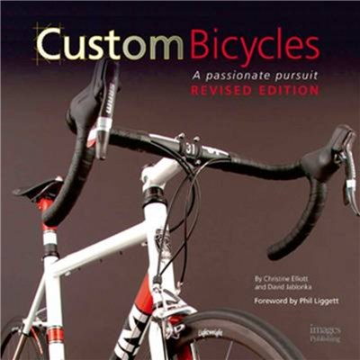 Custom Bicycles: A Passionate Pursuit by Elliot; Christine|Jablonka; David