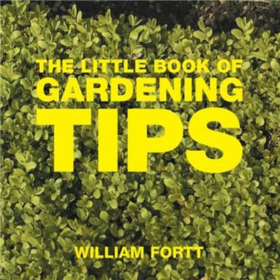 The Little Book of Gardening Tips by Fortt; William