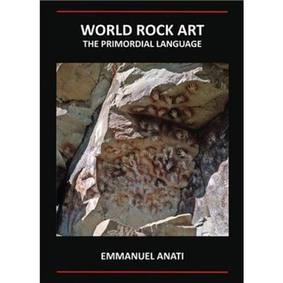 World Rock Art: The Primordial Language by Anati; Emmanuel