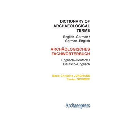 Dictionary of Archaeological Terms: English-German/ German-English by Junghans; Marie-Christine|Schimpf; Florian