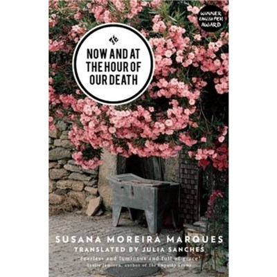 Now and at the Hour of Our Death by Sanches; Julia|Marques; Susana Moreira