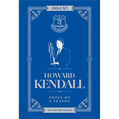 Howard Kendall: Notes On A Season: Everton FC by Howard Kendall
