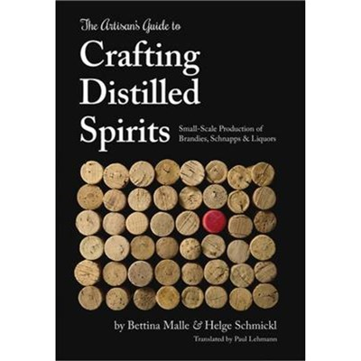 The Artisan's Guide to Crafting Distilled Spirits by Malle; Bettina|Schmickl; Helge