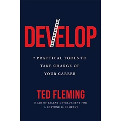 Develop: 7 Practical Tools to Take Charge of Your Career by Ted Fleming