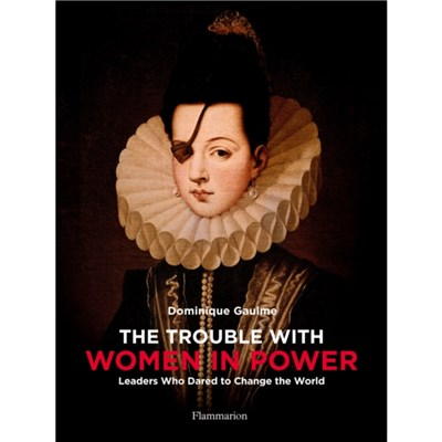 The Trouble with Women in Power by Gaulme; Dominique