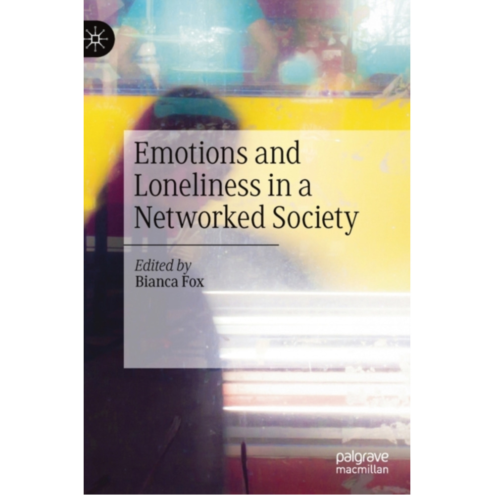 Emotions and Loneliness in a Networked Society by Edited by Bianca Fox