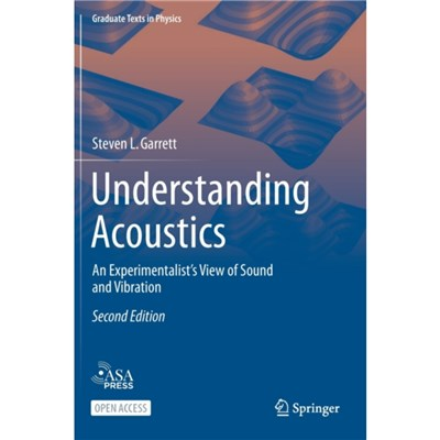 Understanding Acoustics: An Experimentalist's View of Sound and Vibration by Steven L Garrett