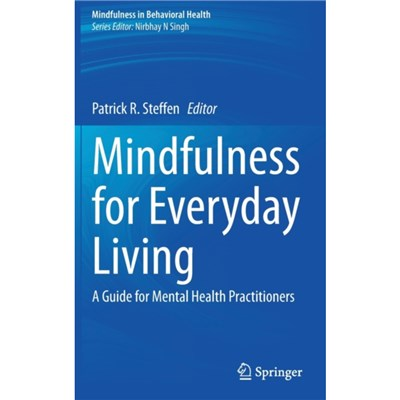 Mindfulness for Everyday Living by Edited by Patrick R Steffen