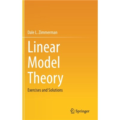 Linear Model Theory: Exercises and Solutions by Dale L Zimmerman