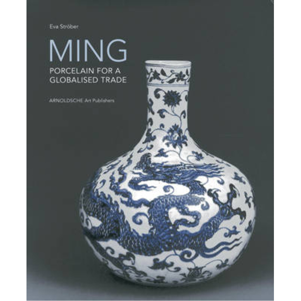 Ming! Porcelain for a Globalised Trade by Stroeber; Eva