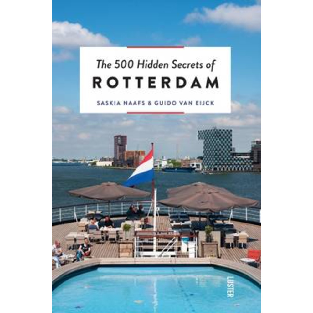 500 Hidden Secrets of Rotterdam by Naafs; Saskia|Van Eijck; Guido