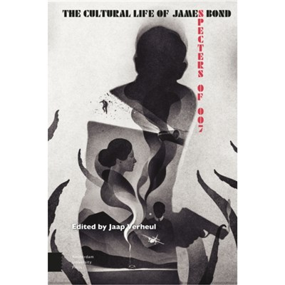 The Cultural Life of James Bond by Edited by Jaap Verheul