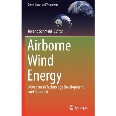 Airborne Wind Energy: Advances in Technology Development and Research by Edited by Roland Schmehl