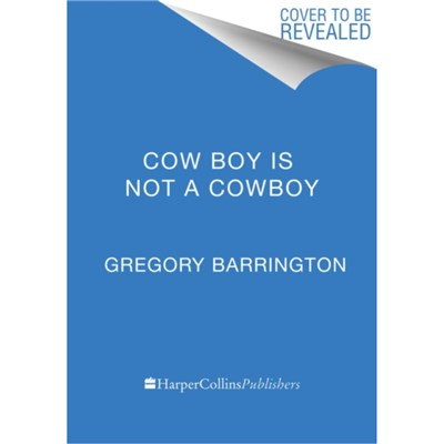 Cow Boy Is NOT a Cowboy by Barrington; Gregory