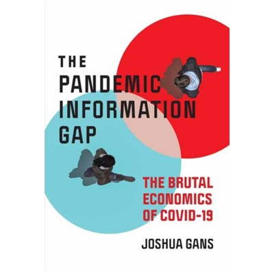 Pandemic Information Gap and the Brutal Economics of COVID-19 by Gans; Joshua