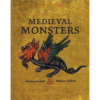 Medieval Monsters by Damien Kempf|Maria L. Gilbert