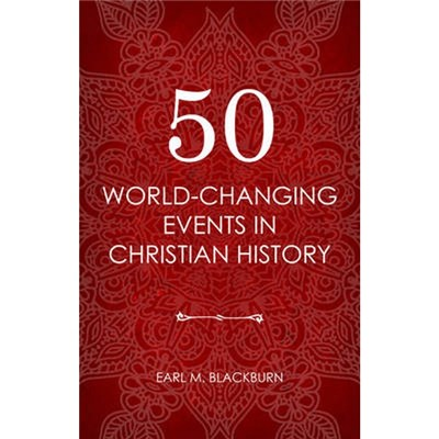50 World Changing Events in Christian History by Earl M. Blackburn