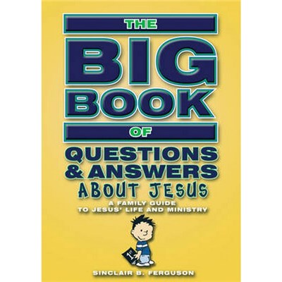 Big Book of Questions & Answers About Jesus by Sinclair B. Ferguson