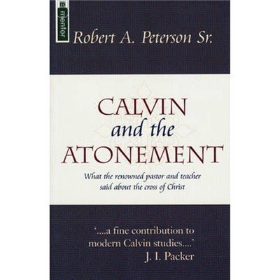 Calvin and the Atonement by Robert A. Peterson