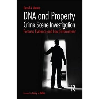 DNA and Property Crime Scene Investigation by Makin, David A. (Washington State University, USA)