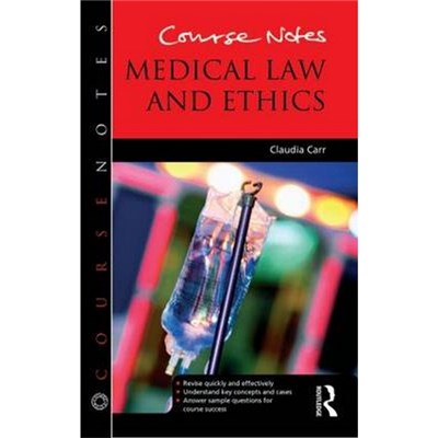 Course Notes: Medical Law and Ethics by Carr, Claudia (University of Hertfordshire, UK)