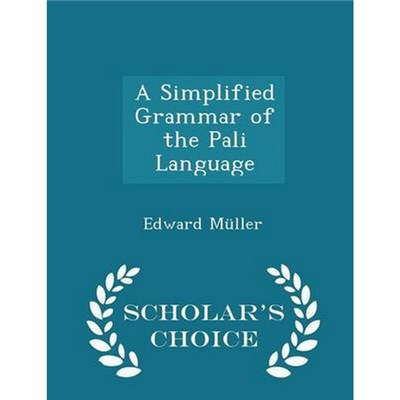 A Simplified Grammar of the Pali Language - Scholar's Choice Edition by Edward Muller