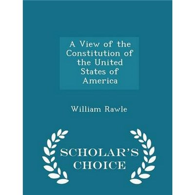 A View of the Constitution of the United States of America - Scholar's Choice Edition by William Rawle