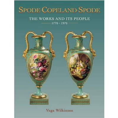 Spode-copeland-spode: the Works and Its People 1770-1990 by Vega Wilkinson