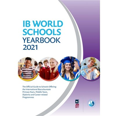 IB World Schools Yearbook 2021 : The Official Guide to Schools Offering the International Baccalaureate Primary Years, Middle Years, Diploma and Care