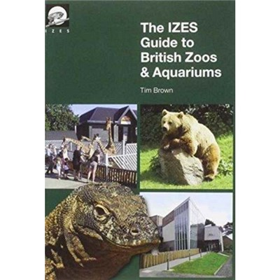 The IZES Guide to British Zoos & Aquariums by Tim Brown