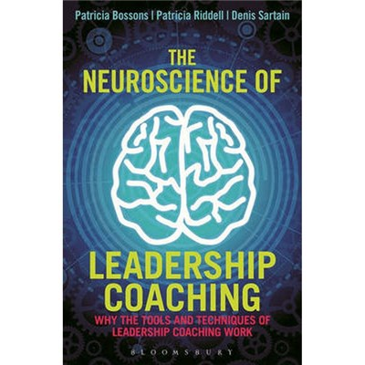 The Neuroscience of Leadership Coaching by Patricia Bossons, Patricia Riddell