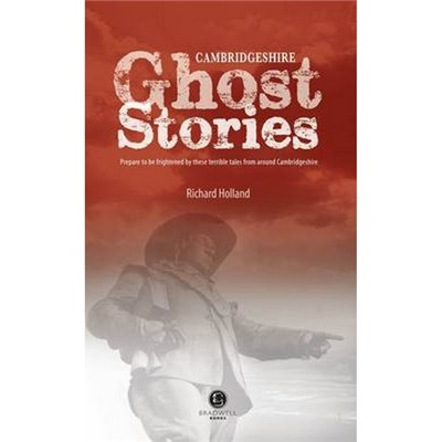 Cambridgeshire Ghost Stories by Richard Holland