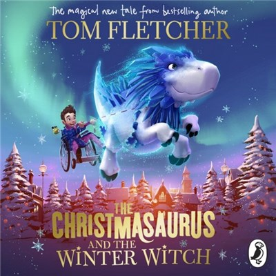 The Christmasaurus and the Winter Witch by Tom Fletche (2019)