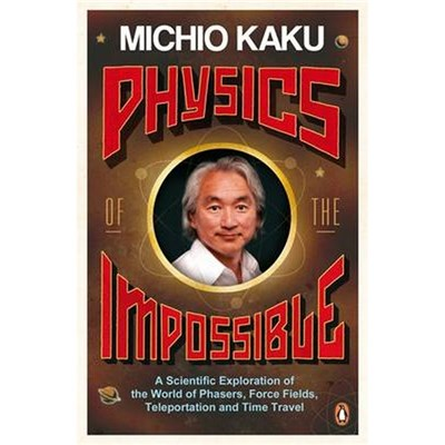 Physics of the Impossible by Michio Kaku (2009)